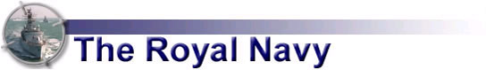 For more information regarding The Royal Navy please click here to be taken to the Navy Contents Page