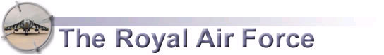 For more information regarding The Royal Air Force please click here to be taken to the Royal Air Force                               Contents Page